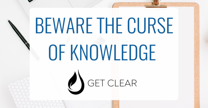 Beware The Curse Of Knowledge